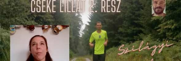 Szilágyi Gyula – Futás – Interjú – Bemutatom Cseke Lillát 2. rész